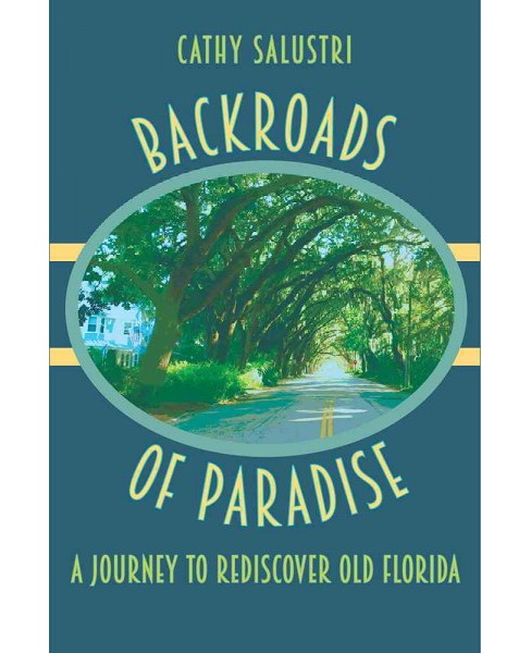 Backroads of Paradise : A Journey to Rediscover Old Florida (Hardcover) (Cathy Salustri) - image 1 of 1