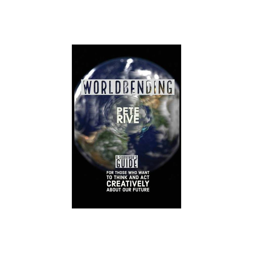 Worldbending By Pete Rive Paperback