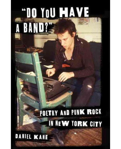 Do You Have a Band? : Poetry and Punk Rock in New York City (Paperback) (Daniel Kane) - image 1 of 1