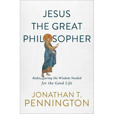 Jesus the Great Philosopher - by  Jonathan T Pennington (Paperback)