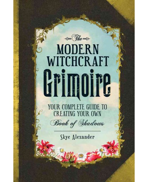 Modern Witchcraft Grimoire : Your Complete Guide to Creating Your Own Book of Shadows (Hardcover) (Skye - image 1 of 1