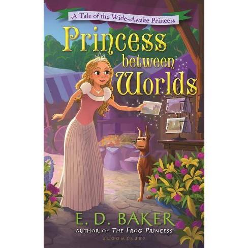 Princess Between Worlds - (Wide-Awake Princess) by  E D Baker (Paperback) - image 1 of 1