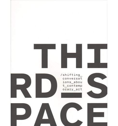 Third Space : Shifting Conversations About Contemporary Art -  (Paperback) - image 1 of 1