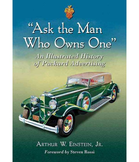 Ask the Man Who Owns One : An Illustrated History of Packard Advertising (Paperback) (Jr. Arthur W. - image 1 of 1