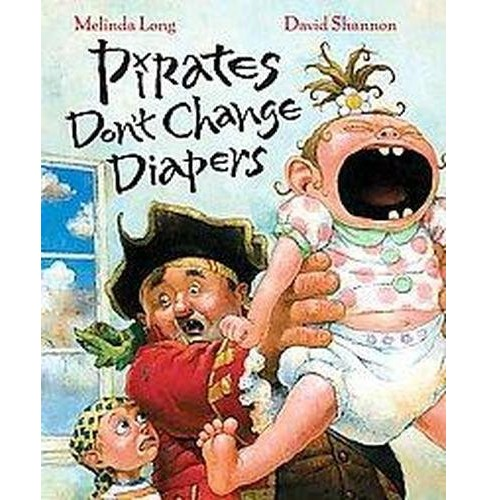 Pirates Don't Change Diapers (Hardcover) by Melinda Long - image 1 of 1