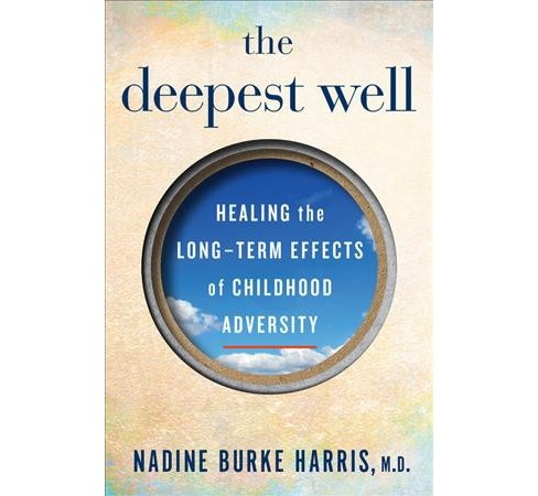 Deepest Well : Healing the Long-Term Effects of Childhood Adversity - by Nadine Burke Harris (Hardcover) - image 1 of 1