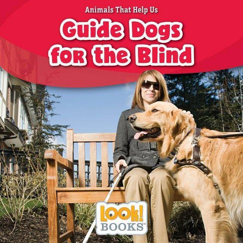 Guide Dogs for the Blind - (Animals That Help Us (Look! Books (TM))) by  Alice Boynton (Hardcover) - image 1 of 1