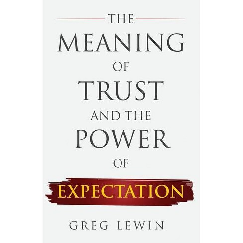 The Meaning of Trust and The Power of Expectations - by  Greg Lewin (Paperback) - image 1 of 1