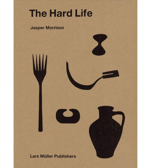Hard Life -  by Jasper Morrison (Hardcover) - image 1 of 1