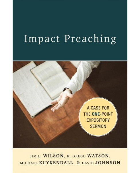 Impact Preaching : A Case for the One-Point Expository Sermon -  (Paperback) - image 1 of 1