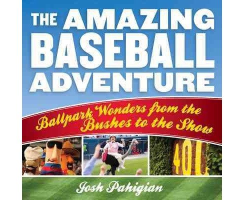 Amazing Baseball Adventure : Ballpark Wonders from the Bushes to the Show (Paperback) (Josh Pahigian) - image 1 of 1