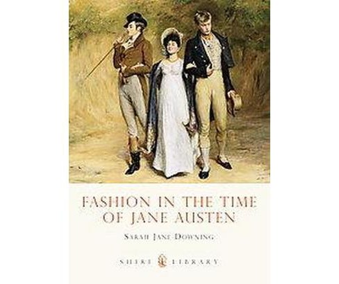 Fashion in the Time of Jane Austen (Paperback) (Sarah-jane Downing) - image 1 of 1