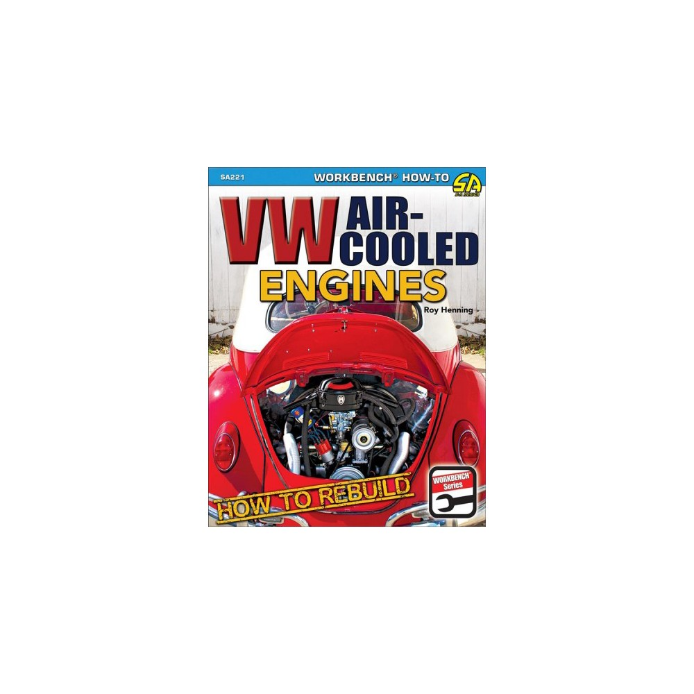 How to Rebuild Vw Air-cooled Engines : 1961-2003 - by Prescott Phillips (Paperback)