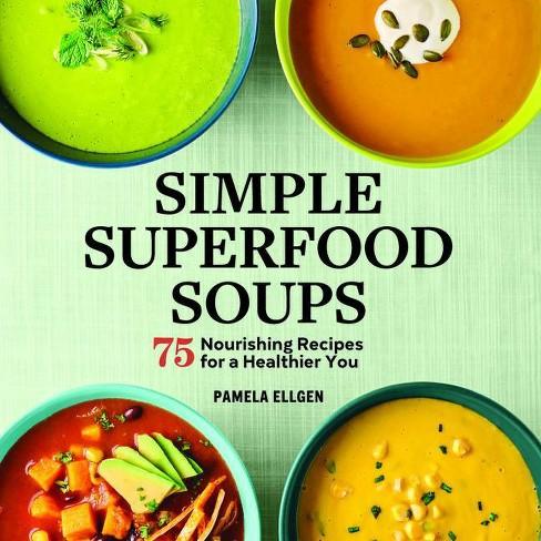 Simple Superfood Soups - by  Pamela Ellgen (Paperback) - image 1 of 1