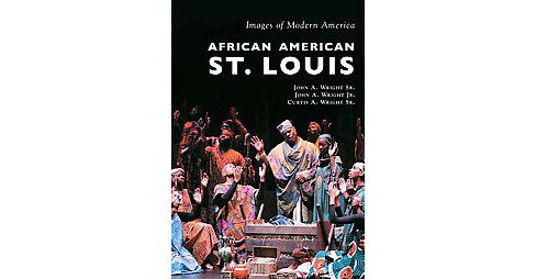 African American St. Louis (Paperback) (Sr. John A. Wright & Sr. Curtis A. Wright) - image 1 of 1