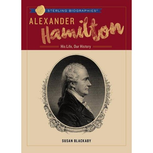 Alexander Hamilton - (Sterling Biographies(r)) by  Susan Blackaby (Hardcover) - image 1 of 1