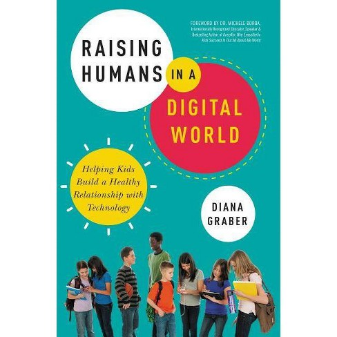 Raising Humans in a Digital World - by  Diana Graber (Paperback) - image 1 of 1