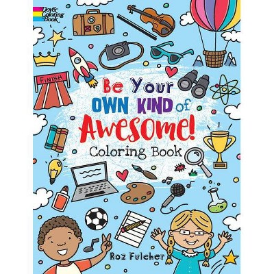 Be Your Own Kind Of Awesome! - (Dover Coloring Books) By Roz Fulcher  (Paperback) : Target