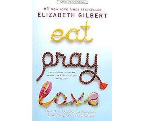 Eat, Pray, Love : One Woman's Search for Everything Across Italy, India and Indonesia (Large Print) - image 1 of 1