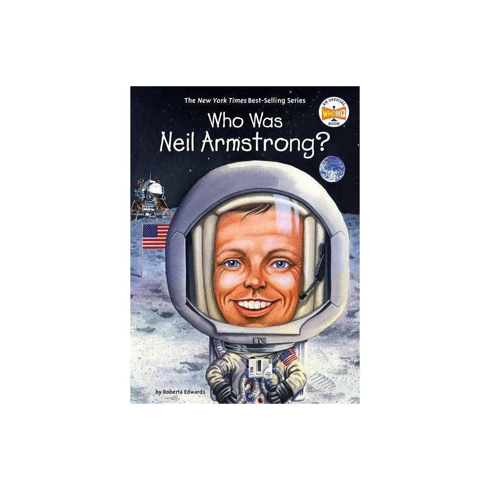 Who Was Neil Armstrong? - (Who Was?) by Roberta Edwards (Hardcover) Coupons