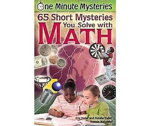 65 Short Mysteries You Solve With Math! (Paperback) (Eric Yoder & Natalie Yoder) - image 1 of 1