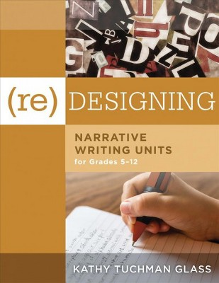 Re Designing Narrative Writing Units For Grades 5 12 Paperback Kathy Tuchman Glass Target
