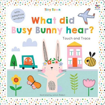 Tiny Town What Did Busy Bunny Hear? - (Tiny Town Touch and Trace) by Oakley Graham (Board Book)