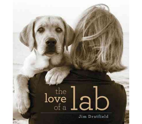 Love of a Lab (Hardcover) (Jim Dratfield) - image 1 of 1