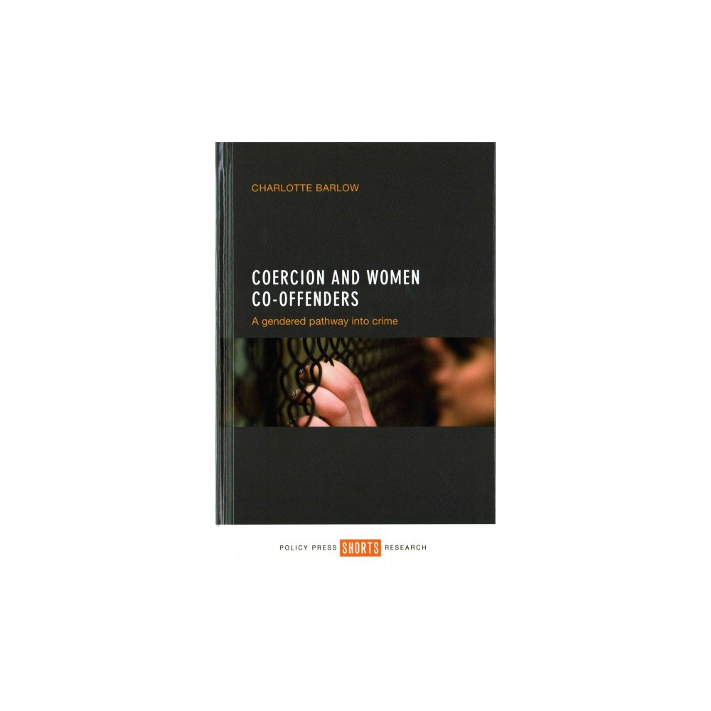 Coercion and Women Co-offenders : A Gendered Pathway into Crime (Hardcover) (Charlotte Barlow)