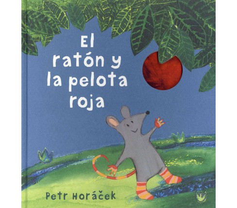 El ratón y la pelota roja/ The Mouse Who Reached the Sky (Hardcover) (Petr Horacek) - image 1 of 1