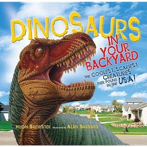 Dinosaurs in Your Backyard - by  Hugh Brewster & Alan Barnard (Hardcover) - image 1 of 1