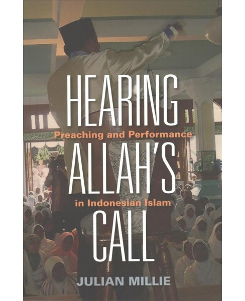 Hearing Allah's Call : Preaching and Performance in Indonesian Islam (Paperback) (Julian Millie) - image 1 of 1