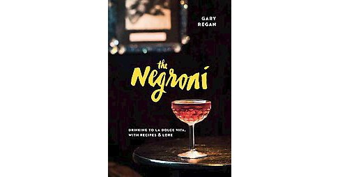 Negroni : Drinking to La Dolce Vita, With Recipes & Lore (Hardcover) (Gary Regan) - image 1 of 1