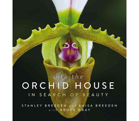 Into the Orchid House : In Search of Beauty (Hardcover) (Stanley Breeden & Kaisa Breeden) - image 1 of 1