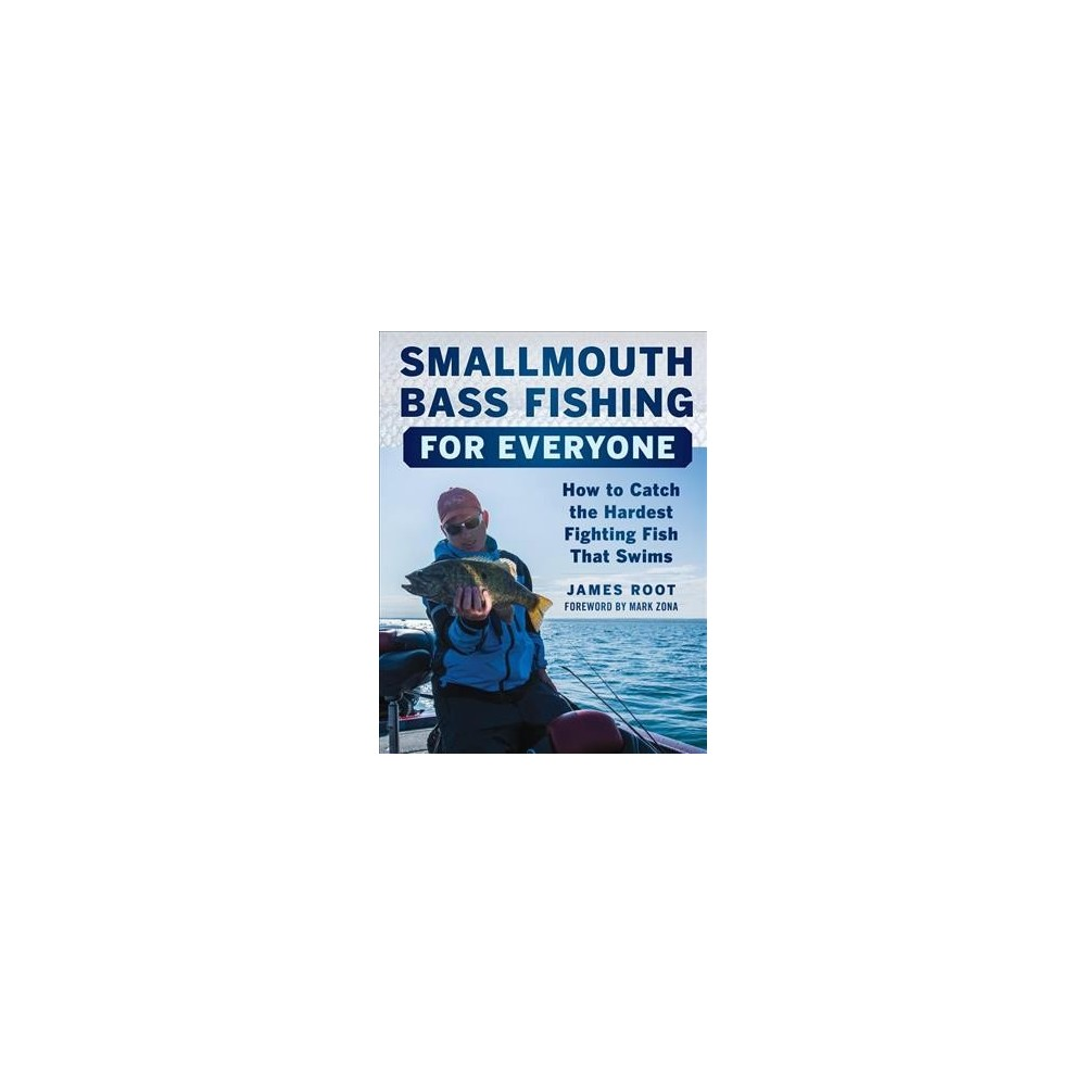 Smallmouth Bass Fishing for Everyone : How to Catch the Hardest Fighting Fish That Swims - (Paperback)