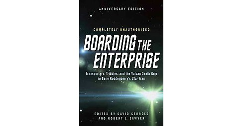 Boarding the Enterprise : Transporters, Tribbles, and the Vulcan Death Grip in Gene Roddenberry's Star - image 1 of 1
