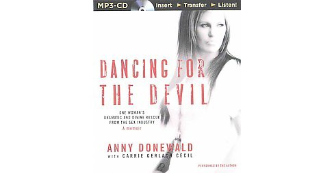 Dancing for the Devil : One Woman's Dramatic and Divine Rescue from the Sex Industry - Unabridged - image 1 of 1