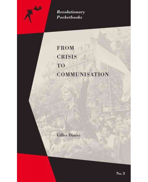 From Crisis to Communisation (Paperback) (Gilles Dauve) - image 1 of 1