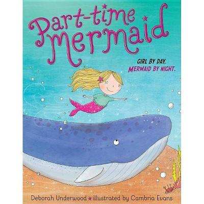 Part-time Mermaid : Girl by Day. Mermaid by Night. - by Deborah Underwood (School And Library)