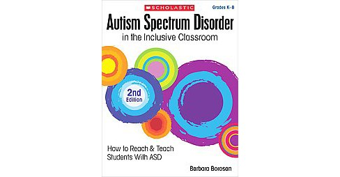Autism Spectrum Disorder in the Inclusive Classroom, Grades K-8 : How to Reach & Teach Students With Asd - image 1 of 1