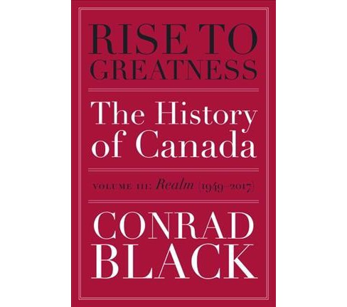 Rise to Greatness : The History of Canada from the Vikings to the Present - Realm 1949-2014 (Vol 3) - image 1 of 1