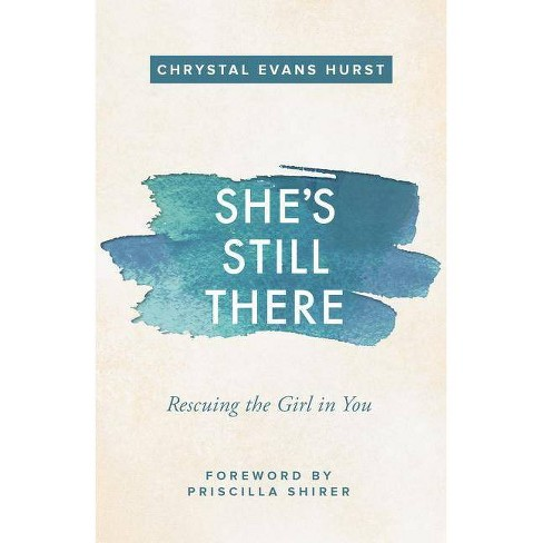 She's Still There : Rescuing the Girl in You (Paperback) (Chrystal Evans Hurst) - image 1 of 1