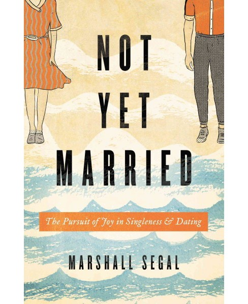 Not Yet Married : The Pursuit of Joy in Singleness and Dating (Paperback) (Marshall Segal) - image 1 of 1