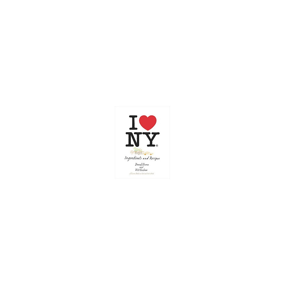 I Love New York : Ingredients and Recipes (Hardcover) (Daniel Humm & Will Guidara)