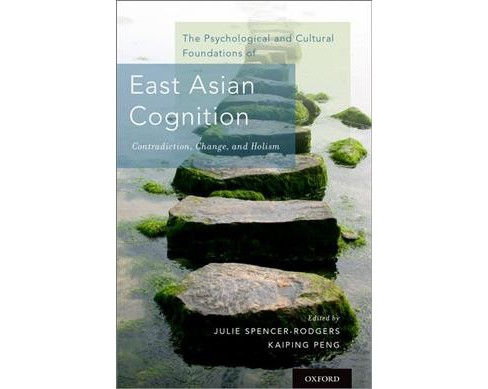 Psychological and Cultural Foundations of East Asian Cognition : Contradiction, Change, and Holism - image 1 of 1
