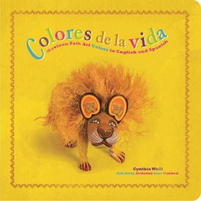 Colores De La Vida : Mexican Folk Art Colors in English and Spanish (Hardcover)(Cynthia Weill)