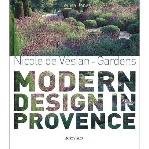 Nicole de V�sian: Gardens, Modern Design in Provence - (Hardcover) - image 1 of 1