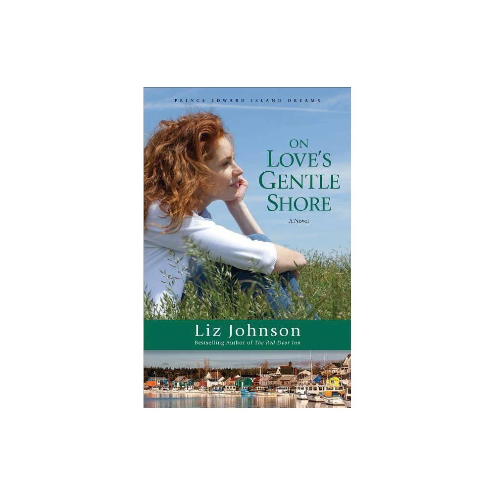 On Love S Gentle Shore Prince Edward Island Dreams By Liz Johnson Paperback