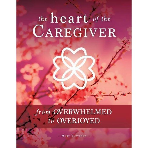 The Heart of the Caregiver - by  Mary Tutterow (Paperback) - image 1 of 1