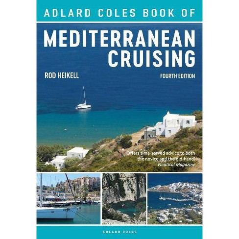 The Adlard Coles Book of Mediterranean Cruising - 4 Edition by  Rod Heikell (Paperback) - image 1 of 1